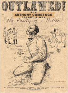 Outlawed!: How Anthony Comstock Fought and Won the Purity of a Nation, by Charles Gallaudet Trumbull